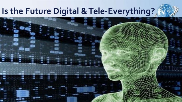 Is the Future Digital &Tele-Everything?