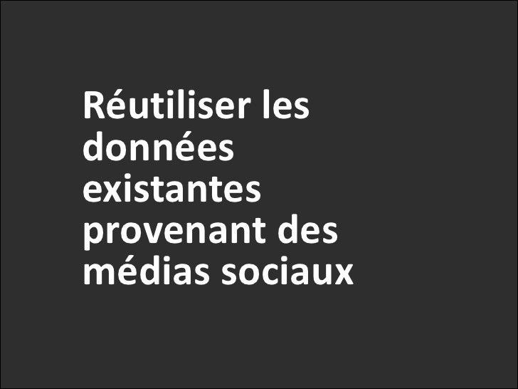 Réutiliser les <br />données existantes provenant des médias sociaux<br />