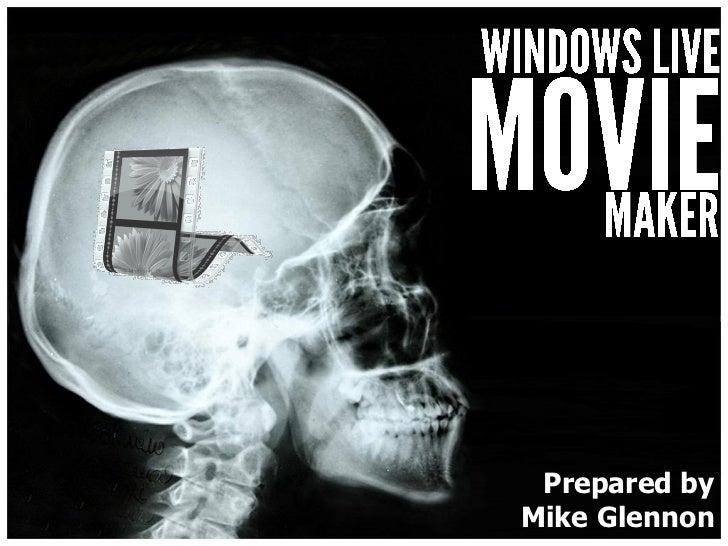 Windows LiveMovie Maker   Prepared by  Mike Glennon
