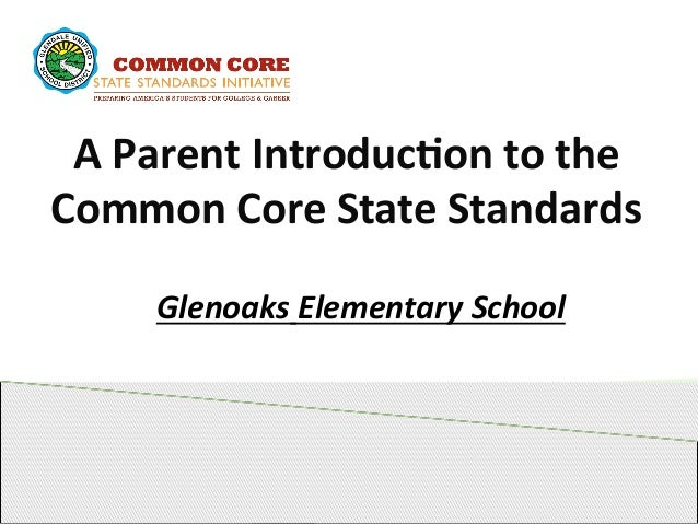 A	   Parent	   Introduc.on	   to	   the	    Common	   Core	   State	   Standards	    	    Glenoaks	   Elementary	   School...