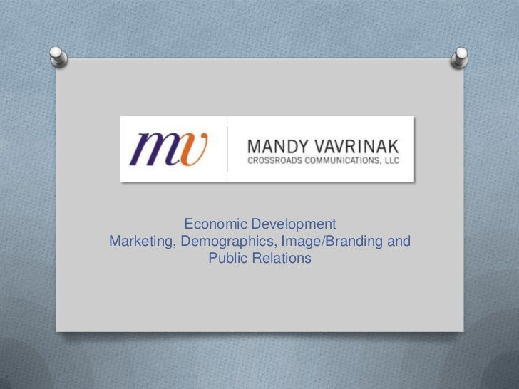 Economic Development Marketing, Demographics, Image/Branding and Public Relations<br />