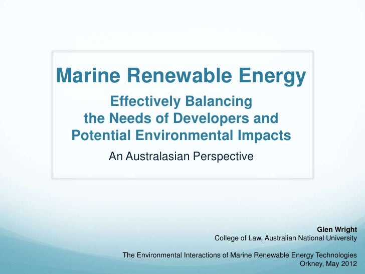 Marine Renewable Energy      Effectively Balancing  the Needs of Developers and Potential Environmental Impacts      An Au...