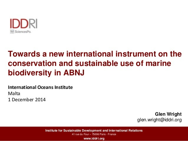 Towards a new international instrument on the  conservation and sustainable use of marine  biodiversity in ABNJ  Institute...