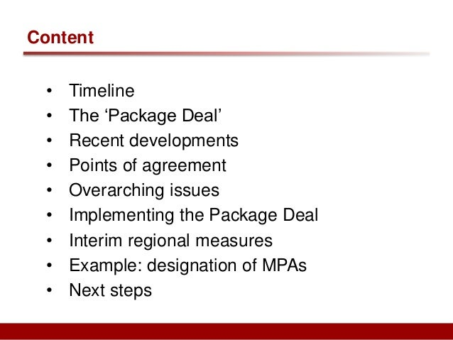 Content  • Timeline  • The 'Package Deal'  • Recent developments  • Points of agreement  • Overarching issues  • Implement...
