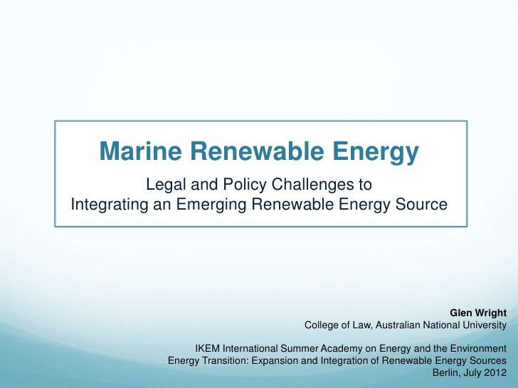 Marine Renewable Energy           Legal and Policy Challenges toIntegrating an Emerging Renewable Energy Source           ...