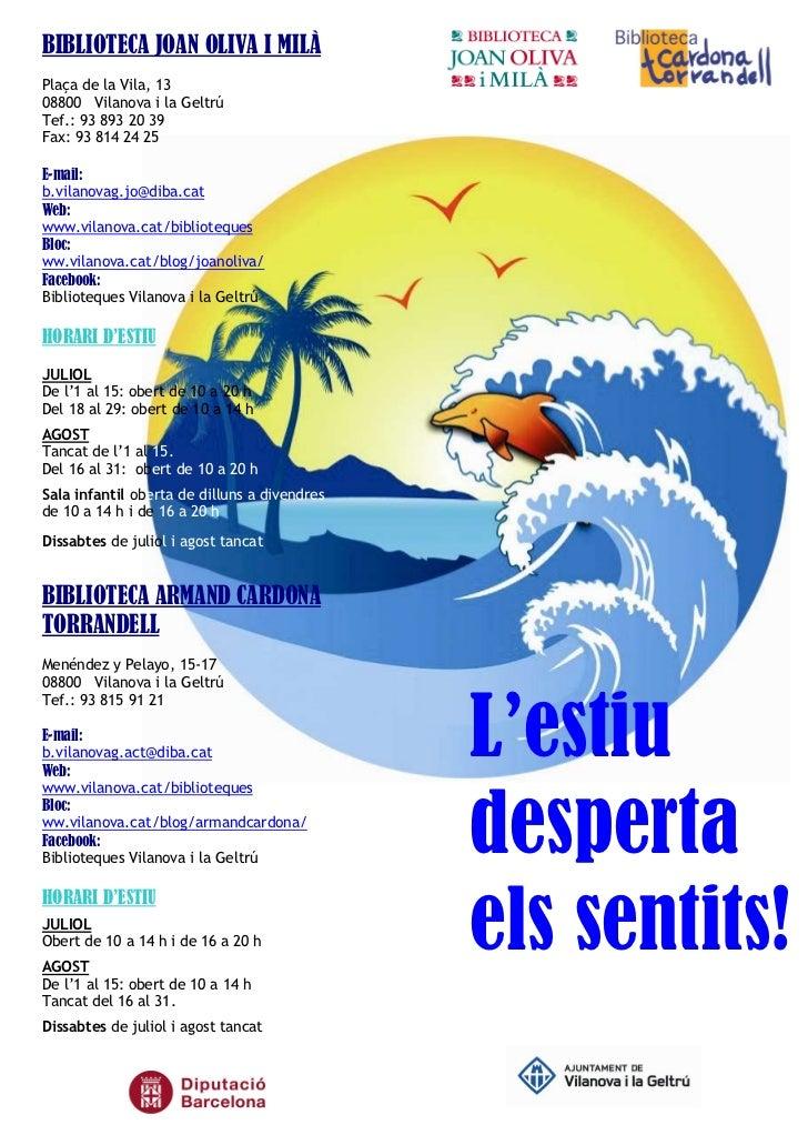 BIBLIOTECA JOAN OLIVA I MILÀPlaça de la Vila, 1308800 Vilanova i la GeltrúTef.: 93 893 20 39Fax: 93 814 24 25E-mail:b.vila...