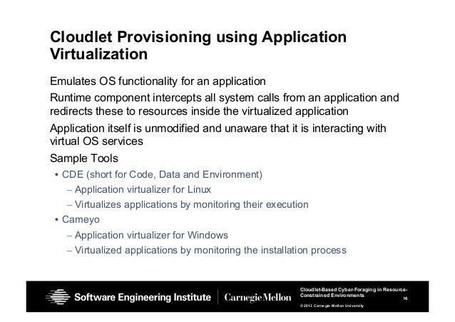 16 Cloudlet-Based Cyber-Foraging in Resource- Constrained Environments © 2013 Carnegie Mellon University Cloudlet Provisio...