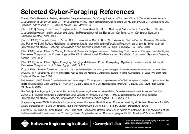29 Cloudlet-Based Cyber-Foraging in Resource- Constrained Environments © 2013 Carnegie Mellon University Selected Cyber-Fo...