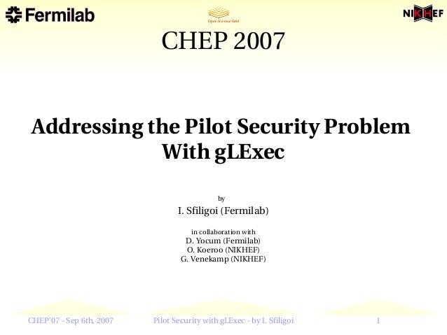 CHEP2007 AddressingthePilotSecurityProblem             WithgLExec                                             by   ...
