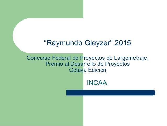 """""""Raymundo Gleyzer"""" 2015 Concurso Federal de Proyectos de Largometraje. Premio al Desarrollo de Proyectos Octava Edición IN..."""