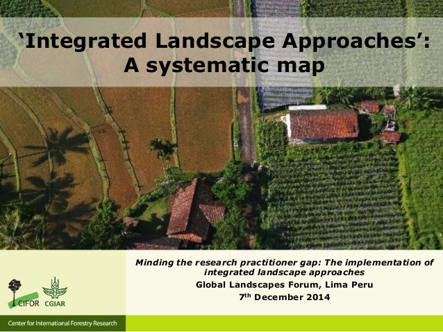 Minding the research practitioner gap: The implementation of integrated landscape approaches Global Landscapes Forum, Lima...