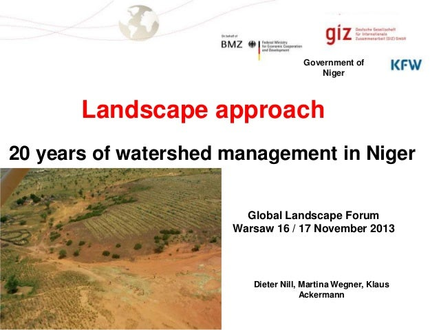 Government of Niger  Landscape approach 20 years of watershed management in Niger Global Landscape Forum Warsaw 16 / 17 No...