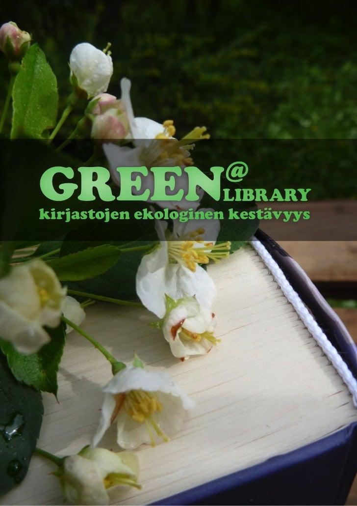 @GREEN                LIBRARYkirjastojen ekologinen kestävyys