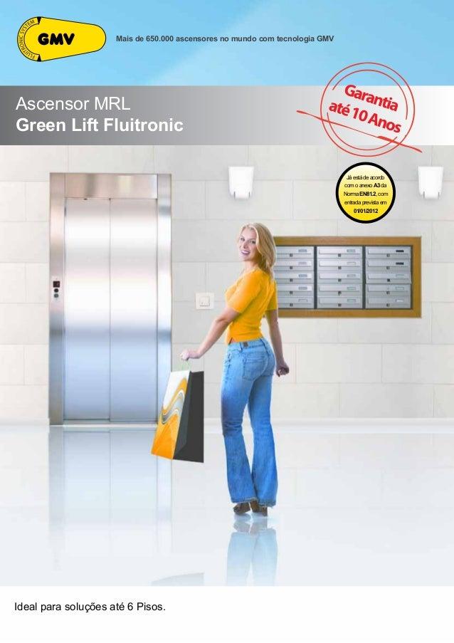 Ideal para soluções até 6 Pisos. Mais de 650.000 ascensores no mundo com tecnologia GMV Ascensor MRL Green Lift Fluitronic...