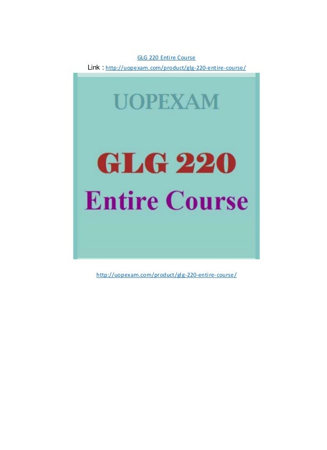 GLG 220 Entire Course Link : http://uopexam.com/product/glg-220-entire-course/ http://uopexam.com/product/glg-220-entire-c...