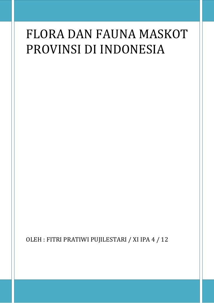 FLORA DAN FAUNA MASKOTPROVINSI DI INDONESIAOLEH : FITRI PRATIWI PUJILESTARI / XI IPA 4 / 12