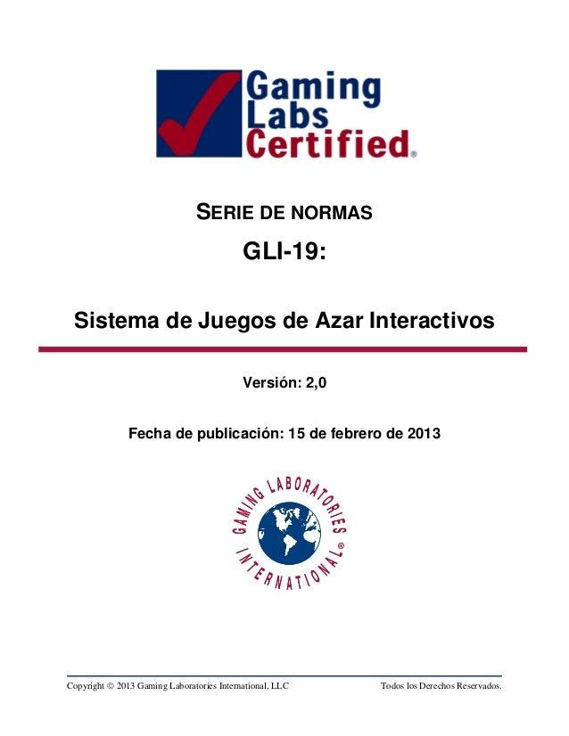 Copyright  2013 Gaming Laboratories International, LLC Todos los Derechos Reservados.SERIE DE NORMASGLI-19:Sistema de Jue...