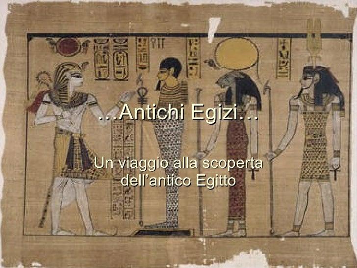 … Antichi Egizi… Un viaggio alla scoperta dell'antico Egitto