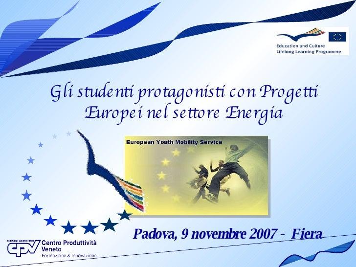 Gli studenti protagonisti con Progetti Europei nel settore Energia Padova, 9 novembre 2007 -  Fiera