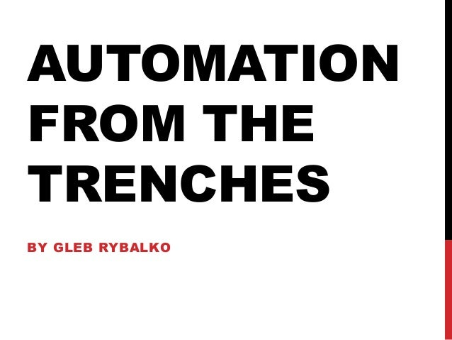 AUTOMATION FROM THE TRENCHES BY GLEB RYBALKO