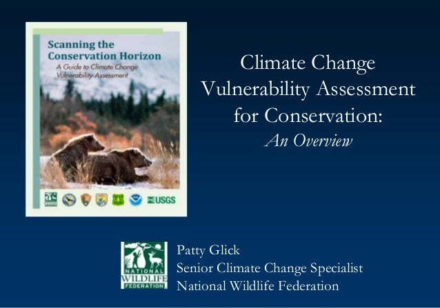 Climate Change Vulnerability Assessment for Conservation: An Overview Patty Glick Senior Climate Change Specialist Nationa...