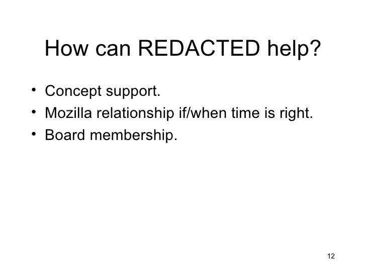 How can REDACTED help?• Concept support.• Mozilla relationship if/when time is right.• Board membership.                  ...