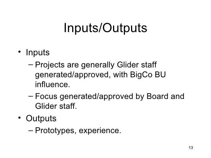 Inputs/Outputs• Inputs  – Projects are generally Glider staff    generated/approved, with BigCo BU    influence.  – Focus ...