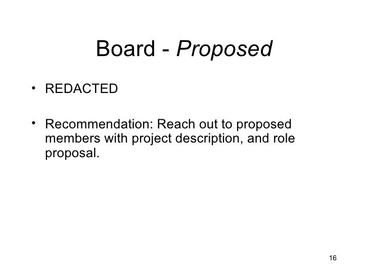 Board - Proposed• REDACTED• Recommendation: Reach out to proposed  members with project description, and role  proposal.  ...