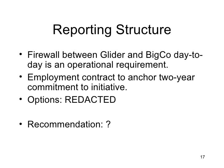 Reporting Structure• Firewall between Glider and BigCo day-to-  day is an operational requirement.• Employment contract to...
