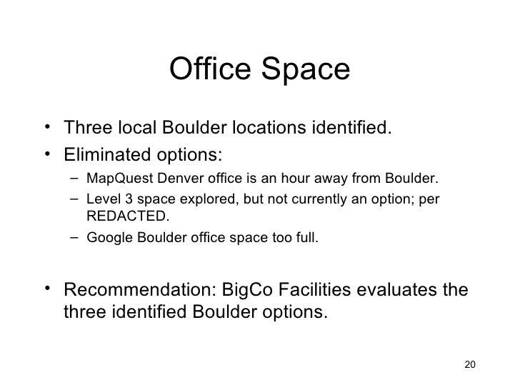 Office Space• Three local Boulder locations identified.• Eliminated options:   – MapQuest Denver office is an hour away fr...