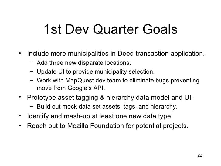 1st Dev Quarter Goals• Include more municipalities in Deed transaction application.   – Add three new disparate locations....