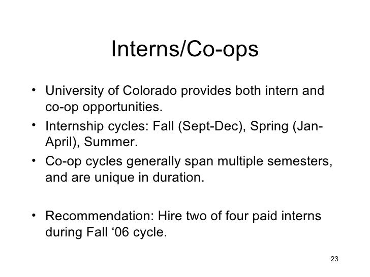 Interns/Co-ops• University of Colorado provides both intern and  co-op opportunities.• Internship cycles: Fall (Sept-Dec),...