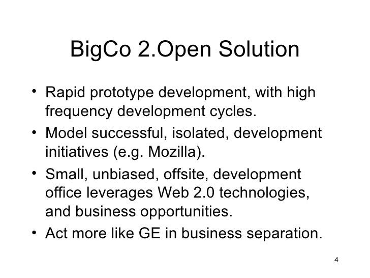 BigCo 2.Open Solution• Rapid prototype development, with high  frequency development cycles.• Model successful, isolated, ...