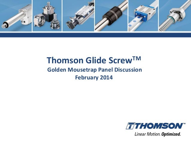 Thomson Glide ScrewTM Golden Mousetrap Panel Discussion February 2014
