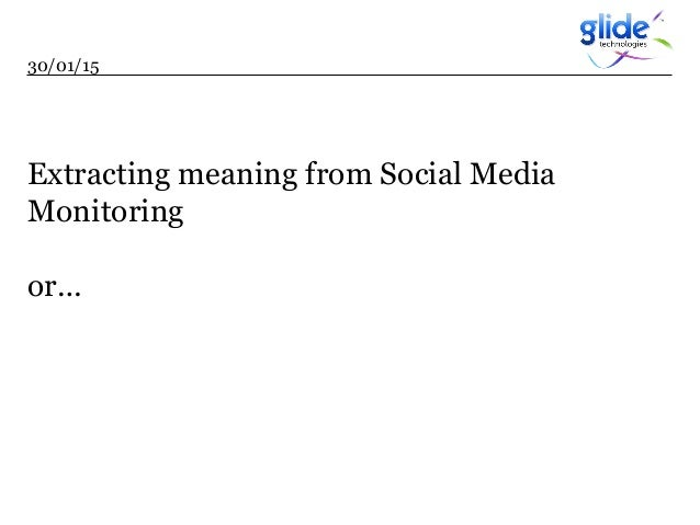 Extracting meaning from Social Media Monitoring or… 30/01/15