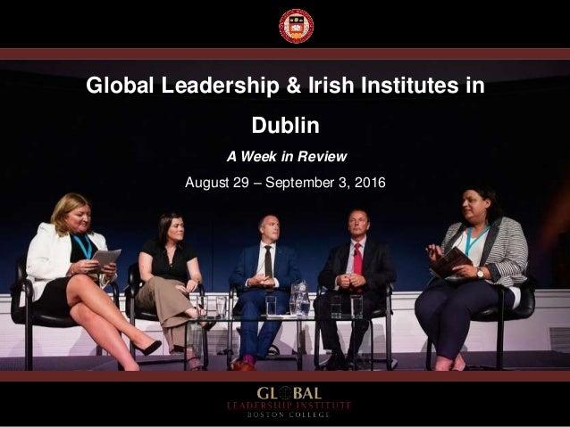Global Leadership & Irish Institutes in Dublin A Week in Review August 29 – September 3, 2016