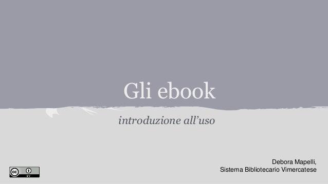 Gli ebook introduzione all'uso Debora Mapelli, Sistema Bibliotecario Vimercatese