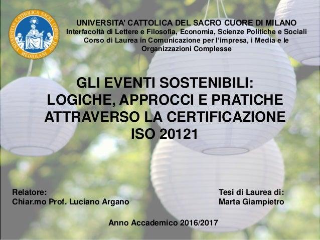 GLI EVENTI SOSTENIBILI: LOGICHE, APPROCCI E PRATICHE ATTRAVERSO LA CERTIFICAZIONE ISO 20121 UNIVERSITA' CATTOLICA DEL SACR...