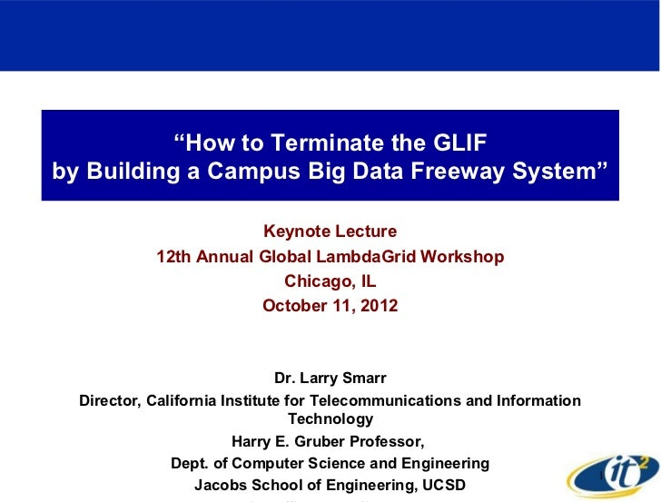"""""""How to Terminate the GLIFby Building a Campus Big Data Freeway System""""                        Keynote Lecture            ..."""