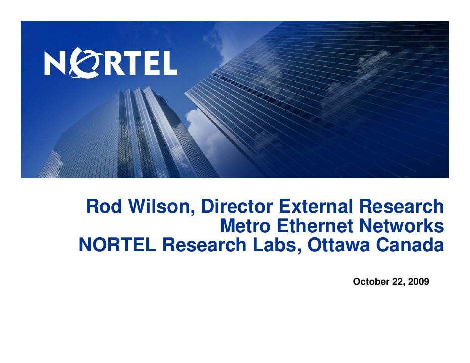 Rod Wilson, Director External Research                Metro Ethernet Networks NORTEL Research Labs, Ottawa Canada         ...