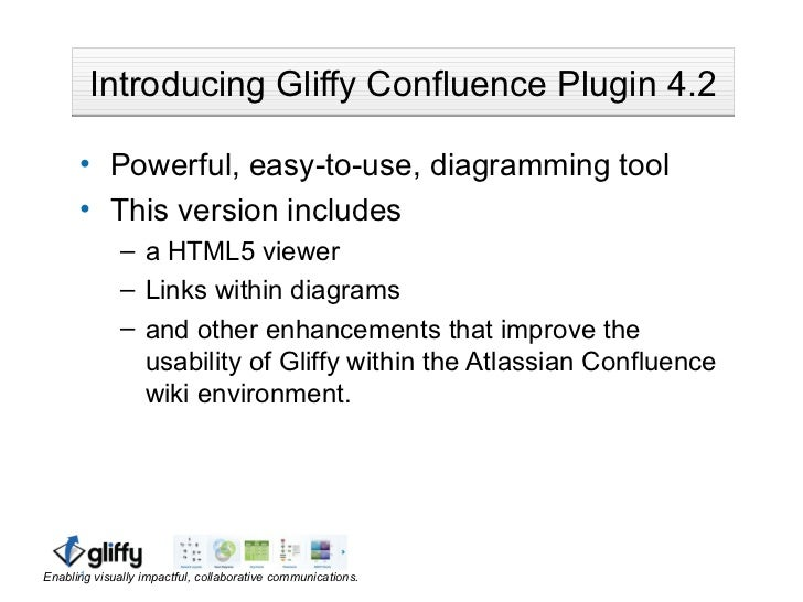 Introducing Gliffy Confluence Plugin 4.2      • Powerful, easy-to-use, diagramming tool      • This version includes      ...