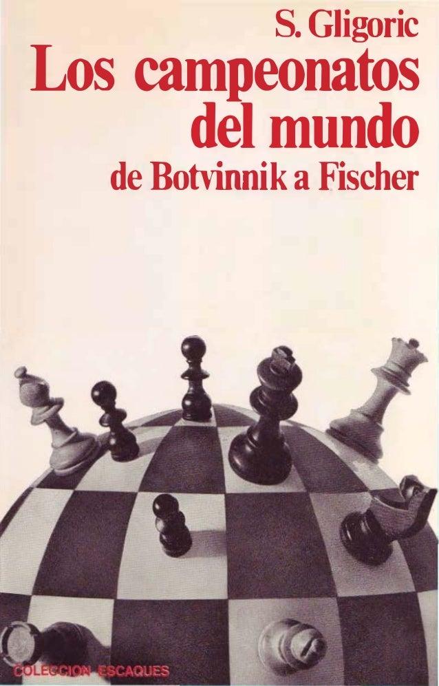 S. Gligoric Los campeonatos del mundo de Botvinnik a Fischer