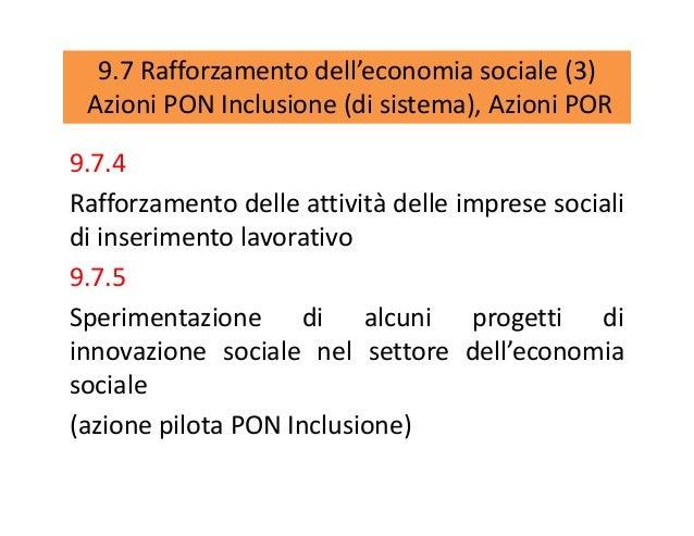 9.7 Rafforzamento dell'economia sociale (3) Azioni PON Inclusione (di sistema), Azioni POR 9.7.4 Rafforzamento delle attiv...