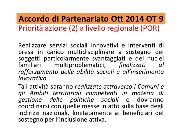 Accordo di Partenariato Ott 2014 OT 9 Priorità azione (2) a livello regionale (POR) Realizzare servizi sociali innovativi ...