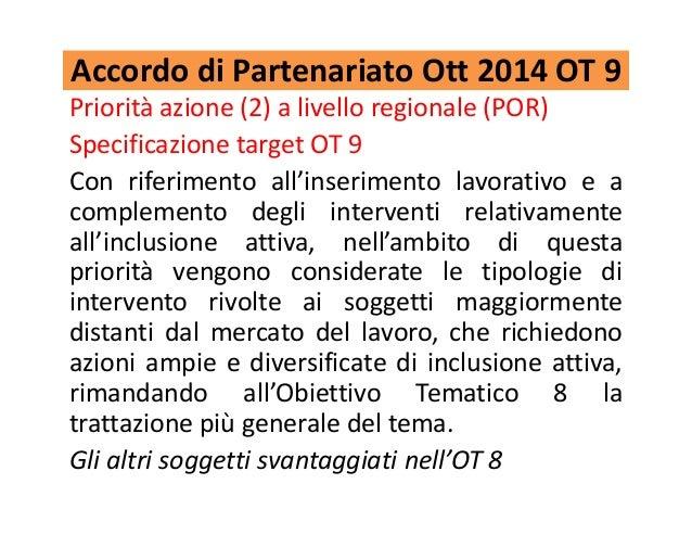 Accordo di Partenariato Ott 2014 OT 9 Priorità azione (2) a livello regionale (POR) Specificazione target OT 9 Con riferim...