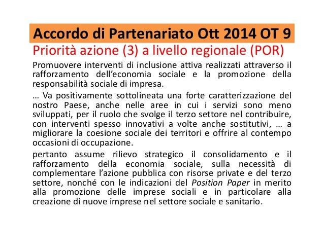 Accordo di Partenariato Ott 2014 OT 9 Priorità azione (3) a livello regionale (POR) Promuovere interventi di inclusione at...