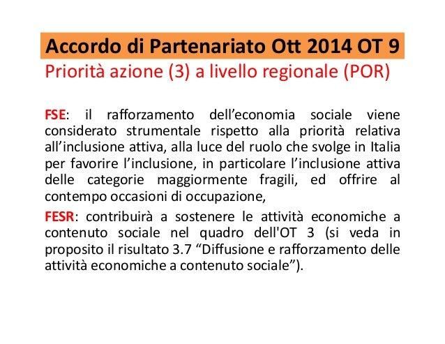 Accordo di Partenariato Ott 2014 OT 9 Priorità azione (3) a livello regionale (POR) FSE: il rafforzamento dell'economia so...