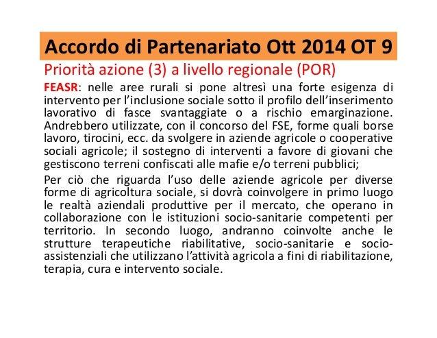 Accordo di Partenariato Ott 2014 OT 9 Priorità azione (3) a livello regionale (POR) FEASR: nelle aree rurali si pone altre...