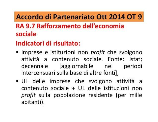 Accordo di Partenariato Ott 2014 OT 9 RA 9.7 Rafforzamento dell'economia sociale Indicatori di risultato: Imprese e istitu...