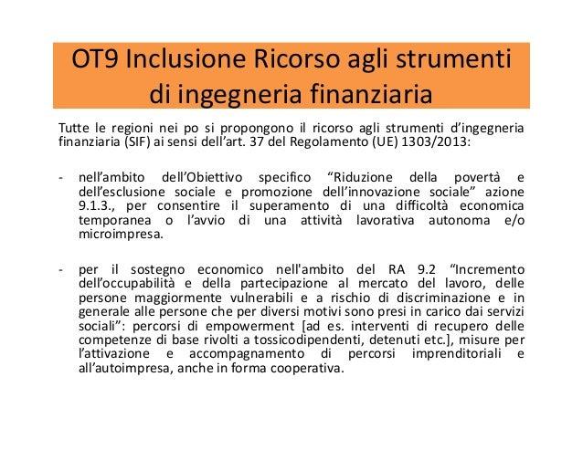 OT9 Inclusione Ricorso agli strumenti di ingegneria finanziaria Tutte le regioni nei po si propongono il ricorso agli stru...